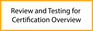 Review and Testing for Certification Overview